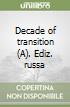 Decade of transition. Ediz. russa (A)