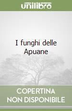 I funghi delle Apuane libro di Narducci Roberto - Petrucci Pietro