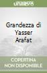 Grandezza di Yasser Arafat libro