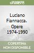 Luciano Fiannacca. Opere 1974-1990 libro