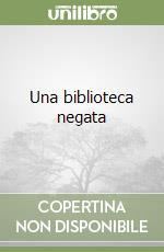 Una biblioteca negata libro di Lima Giorgio