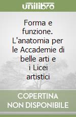 Forma e funzione. L'anatomia per le Accademie di belle arti e i Licei artistici libro di Barucchi Corinna - Bevilacqua Pietro