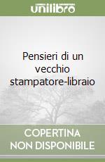 Pensieri di un vecchio stampatore-libraio libro di Stella Antonio F.