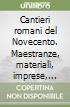 Cantieri romani del Novecento. Maestranze, materiali, imprese, architetti nei primi anni del cemento armato libro