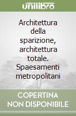 Architettura della sparizione, architettura totale. Spaesamenti metropolitani libro di Guattari Félix