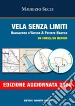 Vela senza limiti. Navigazione d'altura & patente nautica. Un corso, un metodo. Ediz. illustrata libro