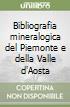 Bibliografia mineralogica del Piemonte e della Valle d'Aosta libro