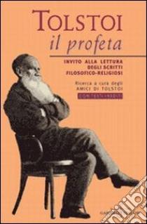 Tolstoi, il profeta. Invito alla lettura degli scritti filosofico-religiosi. Con testi inediti libro di Amici di Tolstoi (cur.)