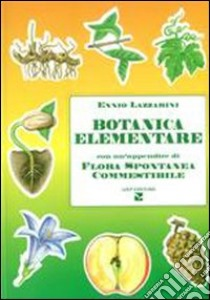 Botanica elementare. Con un'appendice di flora spontanea commestibile libro di Lazzarini Ennio