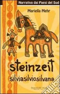Steinzeit. Silvio, Silvia, Silvana libro di Mehr Mariella