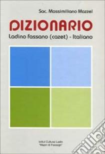 Dizionario ladino fassano (cazet)-italiano libro di Mazzel Massimiliano