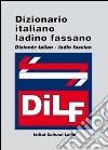 DILF. Dizionario italiano-ladino fassano. Dizionèr talian-ladin fascian libro