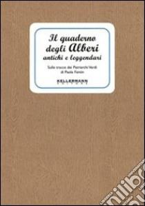 Quaderno degli alberi antichi e leggenda libro di Fantin Paola