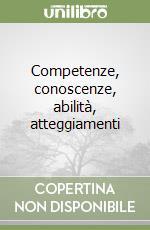 Competenze, conoscenze, abilità, atteggiamenti libro di Pellerey Michele