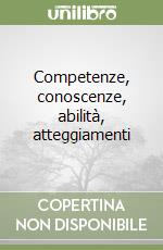 Competenze, conoscenze, abilit, atteggiamenti libro di Pellerey Michele