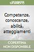 Competenze, conoscenze, abilit�, atteggiamenti