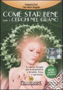 Come star bene con i cerchi nel grano. DVD. Con libro libro di Bona Anna M. - Bragadin G. Marco - Caria P. Giorgio