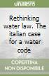 Rethinking water law. The italian case for a water code