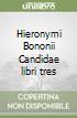 Hieronymi Bononii Candidae libri tres libro