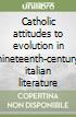 Catholic attitudes to evolution in nineteenth-century italian literature libro