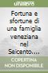 Fortuna e sfortune di una famiglia veneziana nel Seicento. Gli Ottoboni al tempo dell'aggregazione al patriziato libro