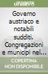 Governo austriaco e notabili sudditi. Congregazioni e municipi nel Veneto della Restaurazione (1816-1848) libro