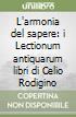 L'armonia del sapere: i Lectionum antiquarum libri di Celio Rodigino libro