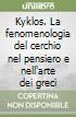 Kyklos. La fenomenologia del cerchio nel pensiero e nell'arte dei greci libro