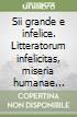 Sii grande e infelice. Litteratorum infelicitas, miseria humanae condicionis nel pensiero umanistico (1416-1527) libro