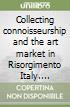 Collecting connoisseurship and the art market in Risorgimento Italy. Giovanni Morelli's letters to Giovanni Melli and Pietro Zavaritt (1866-1872) libro