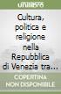 Cultura, politica e religione nella Repubblica di Venezia tra Cinque e Seicento. Gesuiti e somaschi a Venezia libro