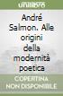 André Salmon. Alle origini della modernità poetica libro