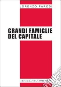 Grandi famiglie del capitale libro di Parodi Lorenzo
