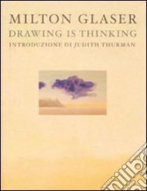 Drawing is thinking. Ediz. italiana libro di Glaser Milton