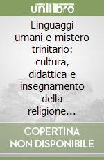 Linguaggi umani e mistero trinitario: cultura, didattica e insegnamento della religione cattolica libro di Cravotta G. (cur.)