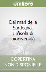 Dai mari della Sardegna. Un'isola di biodiversità libro di Manunzia Bruno