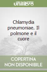 Chlamydia pneumoniae. Il polmone e il cuore libro di Allegra Luigi - Blasi Francesco