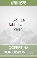 Sloi. La fabbrica dei veleni libro