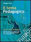 Il nuovo tema pedagogico. Temi svolti di pedagogia per esami e concorsi libro