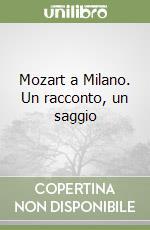 Mozart a Milano. Un racconto, un saggio libro di Torno Armando