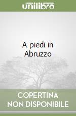 A piedi in Abruzzo (2) (2) libro di Ardito Stefano