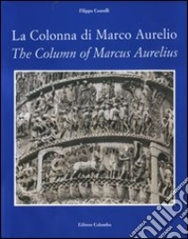 La colonna di Marco Aurelio-The column of Marcus Aurelius libro di Coarelli Filippo