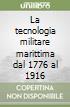 La tecnologia militare marittima dal 1776 al 1916 (2) libro