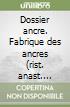 Dossier ancre. Fabrique des ancres (rist. anast. 1761)-Encyclopédie: forge des ancres (rist. Anast. 1780) libro