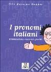 I pronomi italiani. Grammatica, esercizi, giochi libro
