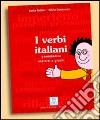 I verbi italiani. Grammatica esercizi e giochi libro