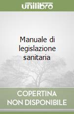 Manuale di legislazione sanitaria libro di Morini Danilo - Russo M. Caterina
