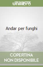 Andar per funghi libro di Valoti Mario - Torriani Stefano