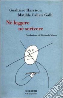 Né leggere, né scrivere libro di Callari Galli Matilde; Harrison Gualtiero