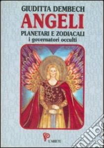 Angeli planetari e zodiacali. I dominatori occulti libro di Dembech Giuditta